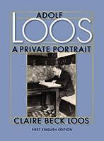 Adolf Loos: A Private Portrait