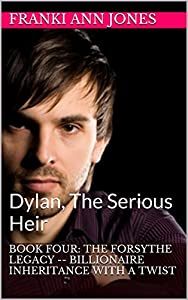 Book Four: The Forsythe Legacy -- Billionaire Inheritance With A Twist: Dylan, The Serious Heir