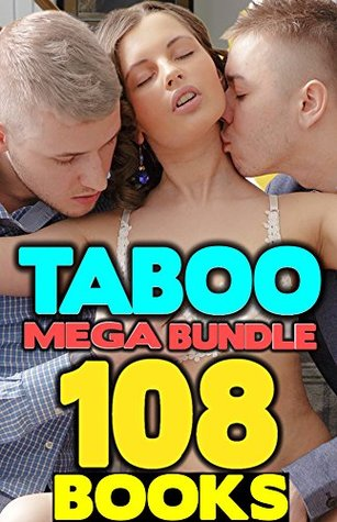 108 BOOKS TABOO EROTICA MEGA BUNDLE BOX SET COLLECTION: Forbidden, Man of the House, Brat, MILF, Older Man, Younger Woman, Lesbian, First Time, Fertile, Short Romantic Fiction Stories