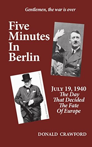 Five Minutes In Berlin: July 19, 1940 — The Day That Decided The Fate Of Europe