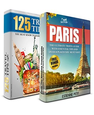 PARIS: The Ultimate Travel Guide and 125 Travel Tips You Must Know Box Set (Paris, France, Tourism, Travel To Paris, Travel Guide)