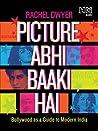 Picture Abhi Baaki Hai: Bollywood as a Guide to Modern India