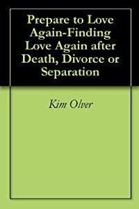 Prepare to Love Again-Finding Love Again after Death, Divorce or Separation