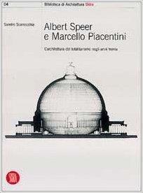 Albert Speer e Marcello Piacentini: L'architettura del totalitarismo negli anni trenta Sandro Scarrocchia