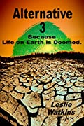 Alternative 3: Because Life on Earth is Doomed