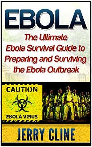Ebola: The Ultimate Ebola Survival Guide to Preparing and Surviving the Ebola Outbreak (Ebola books, Ebola Virus, Ebola Survival Guide)