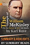 The Triumph of William McKinley: Why the Election of 1896 Still Matters by Karl Rove | Summary & Highlights