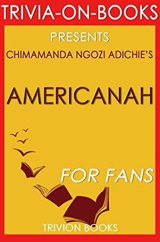 Chimamanda Ngozi Adichie's Ameicanah - For Fans (Trivia-on-Books)