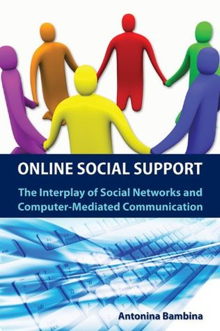 Online Social Support: The Interplay of social networks and computer-mediated communication, Student Edition
