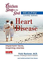 Chicken Soup for the Soul Healthy Living Series: Heart Disease: Important Facts, Inspiring Stories