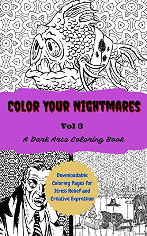Color Your Nightmares Volume 3: Downloadable Coloring Pages for Stress Relief and Creative Expression