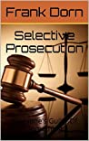 Selective Prosecution: Everyone's Guilty Of Something