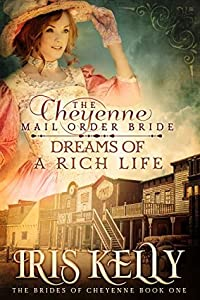 The Cheyenne Mail Order Bride Dreams of a Rich Life (The Brides of Cheyenne Series #1)