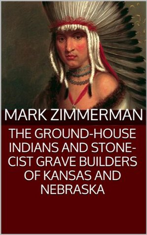 THE GROUND-HOUSE INDIANS AND STONE-CIST GRAVE BUILDERS OF KANSAS AND NEBRASKA