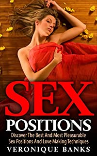 SEX POSITIONS: Sex Positions, Discover The Best And Most Pleasurable Sex Positions And Love Making Techniques