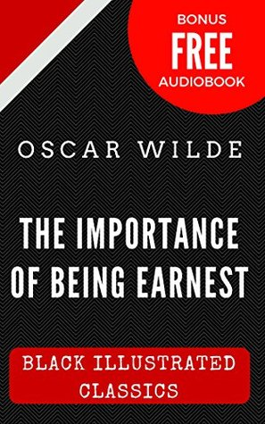 The Importance of Being Earnest: Black Illustrated Classics (Bonus Free Audiobook)