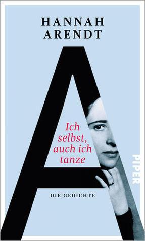 Ich Selbst Auch Ich Tanze Die Gedichte By Hannah Arendt