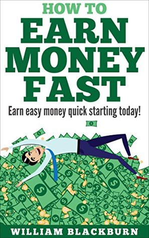 How To Earn Money Fast: Earn Easy Money Quick Starting Today! by