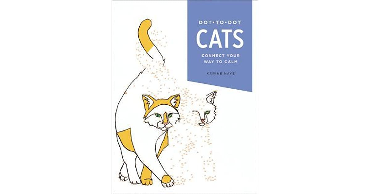 Dot-to-Dot: Cats: Connect Your Way to Calm by Karine Nayé