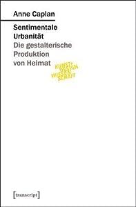 Sentimentale Urbanit�t: Die Gestalterische Produktion Von Heimat