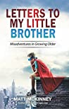 Book cover for Letters To My Little Brother: Misadventures In Growing Older