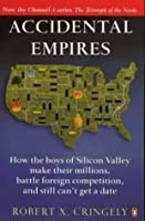 Accidental Empires:  How The Boys Of Silicon Valley Make Their Millions, Battle Foreign Competition And Still Can't Get A Date