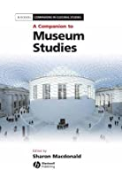 A Companion to Museum Studies (Blackwell Companions in Cultural Studies)