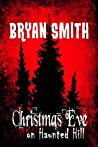 Christmas Eve on Haunted Hill by Bryan Smith