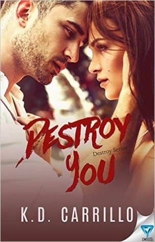 Destroy You by K.D. Carrillo