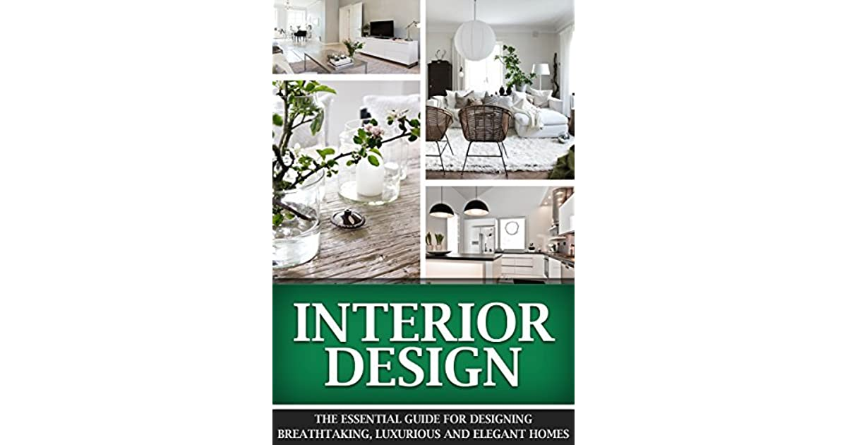 Interior Design The Essential Guide For Designing Breathtaking Luxurious And Elegant Homes By Jennifer Inston