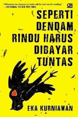 Seperti Dendam, Rindu Harus Dibayar Tuntas by Eka Kurniawan