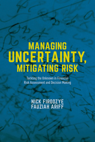 Managing Uncertainty, Mitigating Risk: Tackling the Unknown in Financial Risk Assessment and Decision Making