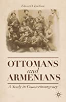 Ottomans and Armenians: A Study in Counterinsurgency