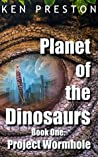 Project Wormhole (Planet of the Dinosaurs Book 1)