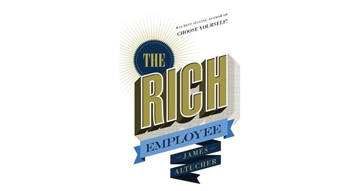 The Rich Employee By James Altucher border=
