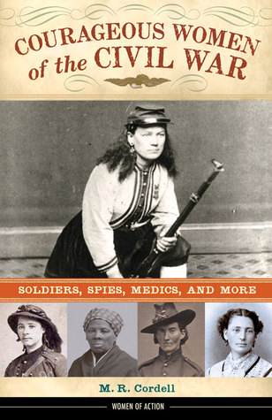 Courageous Women of the Civil War: Soldiers, Spies, Medics, and More
