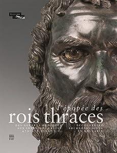 L'Epopée des rois thraces: Des guerres médiques aux invasions celtes 479-278 avant J.-C. / Découvertes archéologiques en Bulgarie
