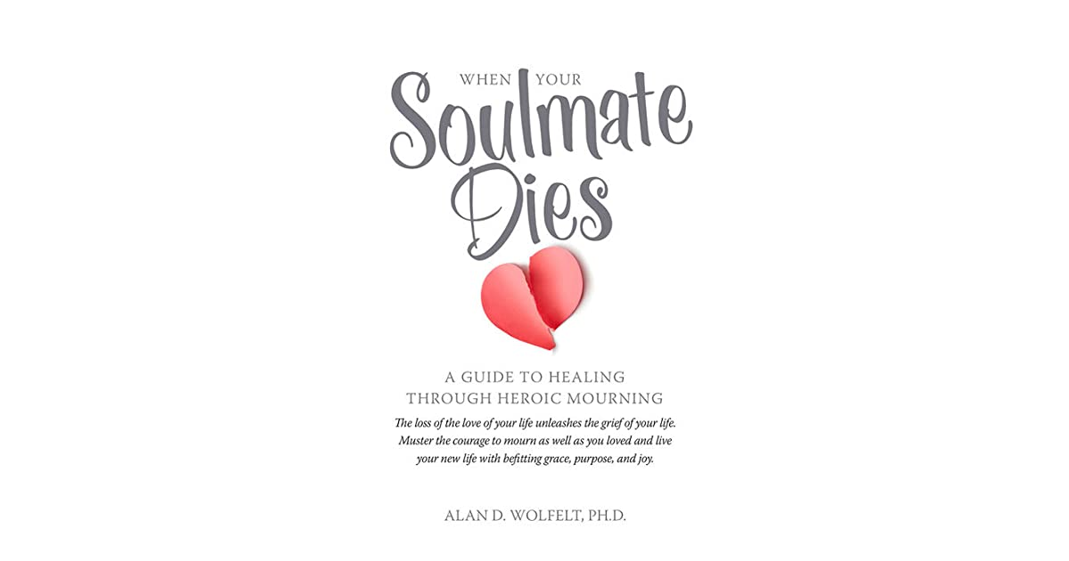 When Your Soulmate Dies: A Guide to Healing Through Heroic