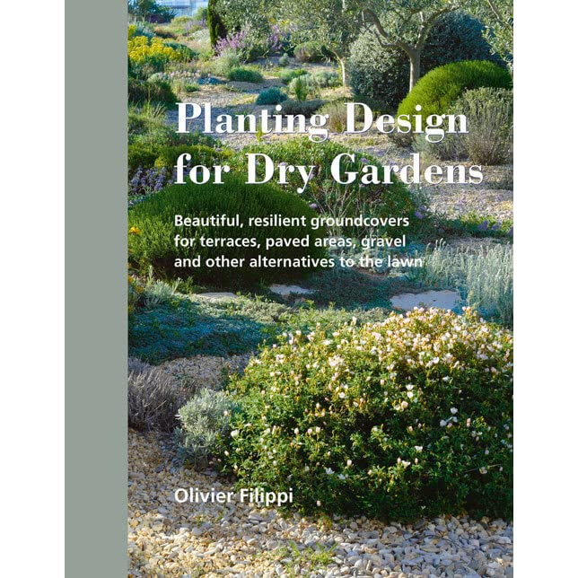 Planting Design For Dry Gardens: Beautiful, Resilient Groundcovers For  Terraces, Paved Areas, Gravel And Other Alternatives To The Lawn By Olivier  Filippi