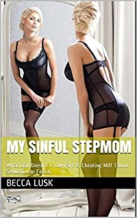 My Sinful Stepmom: What Dad Doesn't Know Part 8: Cheating Milf Taboo Seduction In Family