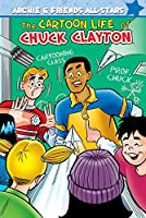 The Cartoon Life of Chuck Clayton (Archie & Friends All-Stars)