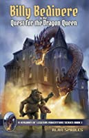 Billy Bedivere in the Quest for the Dragon Queen: A Kingdom of Legends Adventure