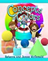 Concepts of Colors for Kids by Rebecca McDonald
