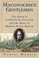 Maconochie's Gentlemen: The Story of Norfolk Island and the Roots of Modern Prison Reform (Studies in Crime and Public Policy)