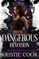 Dangerous Devotion (Soul Savers Book #3)