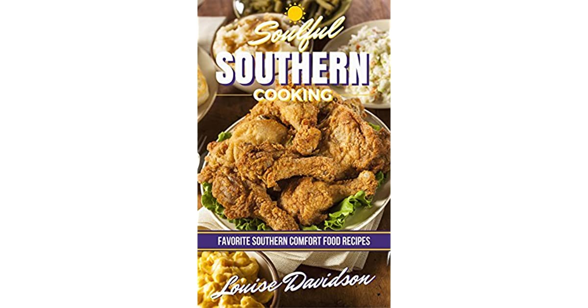 Soulful Southern Cooking: Favorite Southern Comfort Food Recipes by