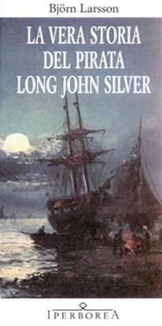 La vera storia del pirata Long John Silver by Björn Larsson