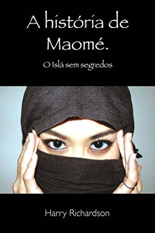 A Historia de Maome O Isla sem segredos by Harry Richardson