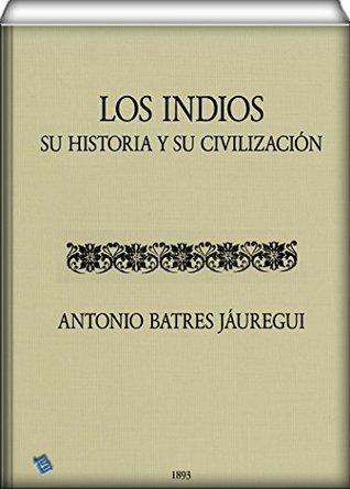 Los Indios, su Historia y su Civilización