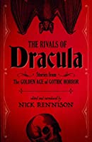 Rivals of Dracula: Stories from the Golden Age of Gothic Horror